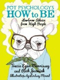 Pot Psychology's How to Be: Lowbrow Advice from High People (Hardcover)