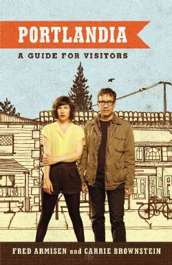 Portlandia: A Guide for Visitors (Paperback)