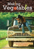 Making Vegetables: Sustainable Heirloom Gardening Harvest and Preserving the Organic Way (DVD video)