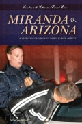 Miranda V. Arizona: An Individuals Rights When Under Arrest (Hardcover)