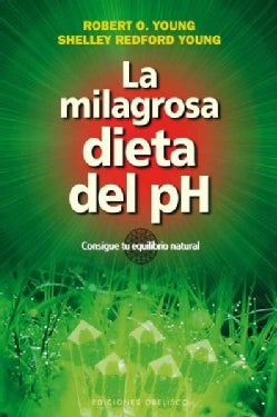 La milagrosa dieta del pH / The pH Miracle: Consigue tu equilibrio natural / Balance Your Diet, Reclaim Your Health (Paperback)