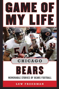 Game of My Life Chicago Bears: Memorable Stories of Bears Football (Hardcover)