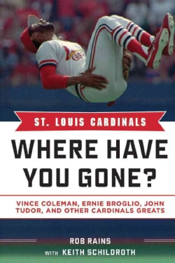 St. Louis Cardinals: Where Have You Gone? Vince Coleman, Ernie Broglio, John Tudor, and Other Cardinals Greats (Hardcover)