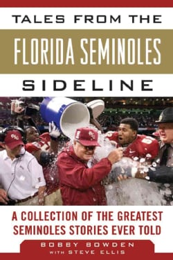 Tales from the Florida State Seminoles Sideline: A Collection of the Greatest Seminoles Stories Ever Told (Hardcover)