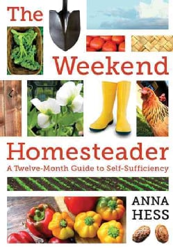The Weekend Homesteader: A Twelve-Month Guide to Self-Sufficiency (Paperback)