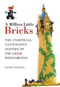 A Million Little Bricks: The Unofficial Illustrated History of the Lego Phenomenon (Hardcover)