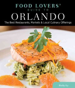 Food Lovers' Guide to Orlando: The Best Restaurants, Markets & Local Culinary Offerings (Paperback)