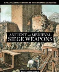 Ancient and Medieval Siege Weapons: A Fully Illustrated Guide to Siege Weapons and Tactics (Paperback)