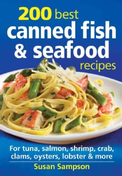 200 Best Canned Fish & Seafood Recipes: For Tuna, Salmon, Shrimp, Crab, Clams, Oysters, Lobster & More (Paperback)