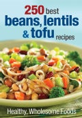 250 Best Beans, Lentils & Tofu Recipes: Healthy, Wholesome Foods (Paperback)