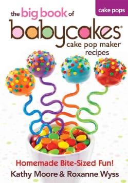 The big book of babycakes cake pop maker recipes: Homemade Bite-Sized Fun! (Paperback)