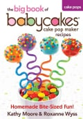 The big book of babycakes cake pop maker recipes: Homemade Bite-Sized Fun! (Paperback)