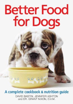 Better Food for Dogs: A Complete Cookbook & Nutrition Guide (Paperback)