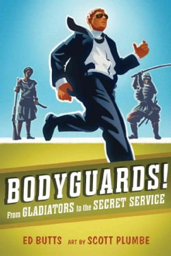 Bodyguards!: From Gladiators to the Secret Service (Hardcover)