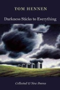Darkness Sticks to Everything: Collected and New Poems (Paperback)