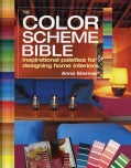 The Color Scheme Bible: Inspirational Palettes for Designing Home Interiors (Paperback)