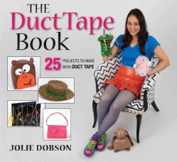 The Duct Tape Book: 25 Projects to Make With Duct Tape (Paperback)