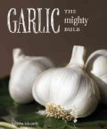 Garlic The Mighty Bulb: Cooking, Growing and Healing with Garlic (Paperback)