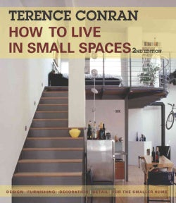 How to Live in Small Spaces: Design, Furnishing, Decoration, Detail for the Smaller Home (Paperback)