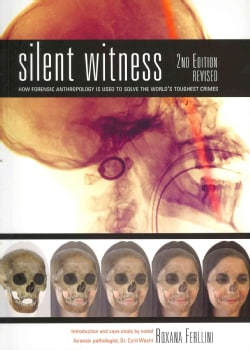 Silent Witness: How Forensic Anthropology is Used to Solve the World's Toughest Crimes (Paperback)