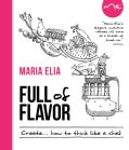Full of Flavor: How to Create Like a Chef (Hardcover)