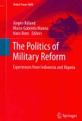 The Politics of Military Reform: Experiences from Indonesia and Nigeria (Hardcover)