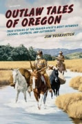 Outlaw Tales of Oregon: True Stories of the Beaver State's Most Infamous Crooks, Culprits, and Cutthroats (Paperback)