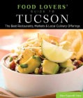 Food Lovers' Guide to Tucson: The Best Restaurants, Markets & Local Culinary Offerings (Paperback)