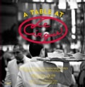 A Table at Le Cirque: Stories and Recipes from New York's Most Legendary Restaurant (Hardcover)