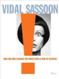 Vidal Sassoon: How One Man Changed the World With a Pair of Scissors (Hardcover)