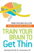 Train Your Brain to Get Thin: Prime Your Gray Cells for Weight Loss, Wellness, and Exercise (Paperback)