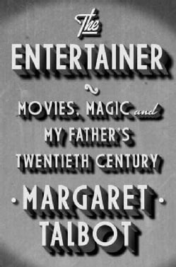 The Entertainer: Movies, Magic, and My Father's Twentieth Century (Hardcover)
