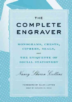 The Complete Engraver: Monograms, Crests, Ciphers, Seals, and the Etiquette of Social Stationery (Hardcover)
