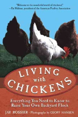 Living With Chickens: Everything You Need to Know to Raise Your Own Backyard Flock (Paperback)
