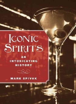 Iconic Spirits: An Intoxicating History (Hardcover)