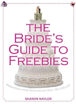 The Bride's Guide to Freebies: Enhancing Your Wedding Without Selling Out (Paperback)