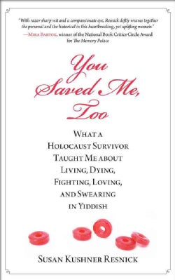 You Saved Me, Too: What a Holocaust Survivor Taught Me About Living, Dying, Fighting, Loving, and Swearing in Yid... (Hardcover)