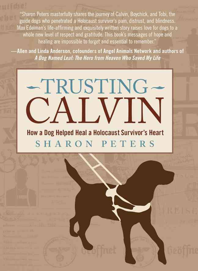 Trusting Calvin: How a Dog Helped Heal a Holocaust Survivor's Heart (Hardcover)