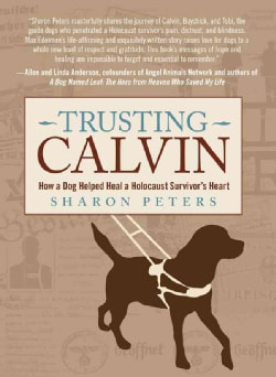 Trusting Calvin: How a Dog Helped Heal a Holocaust Survivor's Heart (Hardcover)