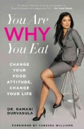 You Are Why You Eat: Change Your Food Attitude, Change Your Life (Hardcover)