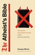 The Atheist's Bible: The Most Dangerous Book That Never Existed (Hardcover)