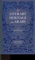 The Literary Heritage of the Arabs: An Anthology (Hardcover)