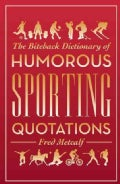 The Biteback Dictionary of Humorous Sporting Quotations (Paperback)