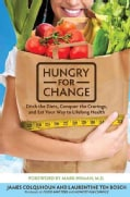 Hungry For Change: Ditch the Diets, Conquer the Cravings, and Eat Your Way to Lifelong Health (Hardcover)
