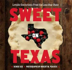 Sweet on Texas: Lovable Confections from the Lone Star State (Paperback)