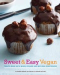 Sweet & Easy Vegan: Treats Made with Whole Grains and Natural Sweeteners (Hardcover)