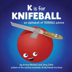 K Is for Knifeball: An Alphabet of Terrible Advice (Hardcover)