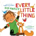 Every Little Thing: Based on the Song 'Three Little Birds' by Bob Marley (Hardcover)