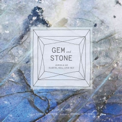 Gem and Stone: Jewels of Earth, Sea, and Sky (Hardcover)