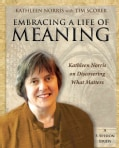 Embracing a Life of Meaning: Kathleen Norris on Discovering What Matters (Paperback)